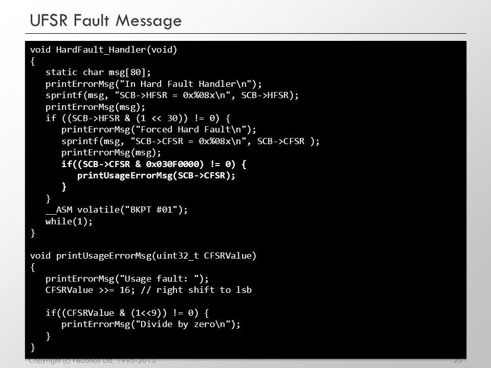 UFSR Fault Message void HardFault_Handler(void) { static char msg[80];